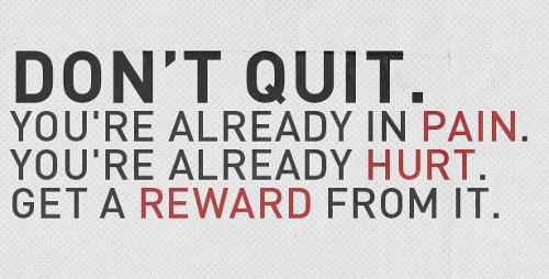 Don't quit, you're already in pain